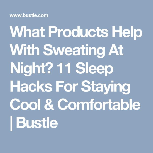 What Products Help With Sweating At Night? 11 Sleep Hacks For Staying Cool & Comfortable | Bustle