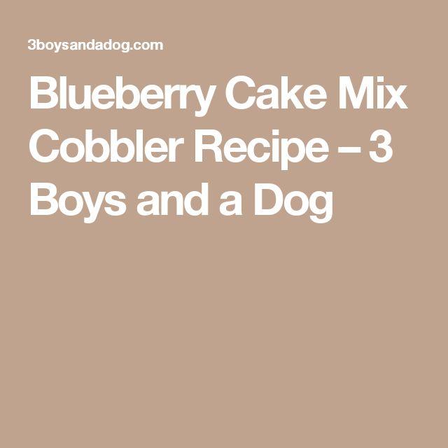 Blueberry Cake Mix Cobbler Recipe – 3 Boys and a Dog