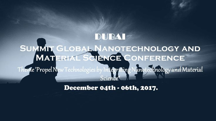 Conference in Dubai : Global Summit & Expo on Nanotechnology and Material Science.