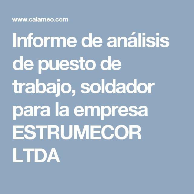 Informe de análisis de puesto de trabajo, soldador para la empresa ESTRUMECOR LTDA