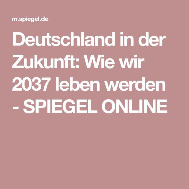 Deutschland in der Zukunft: Wie wir 2037 leben werden - SPIEGEL ONLINE