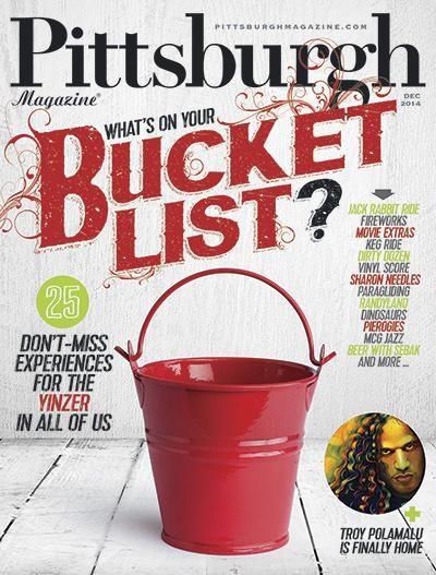 Pittsburgh Magazine December 2014 - Pittsburgh Bucket List #Pittsburgh #ThingsToDo #Bucketlist