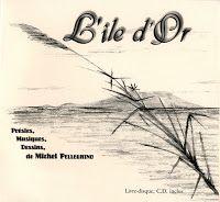 L'Île d'Or, livre-CD de Michel Pellegrino. Musiques, poésies et dessins à la Canne de Provence.