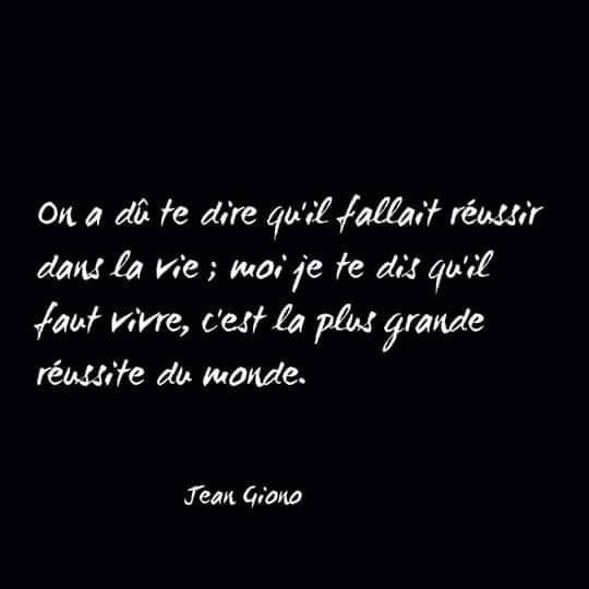 """Jean Giono - """"... moi, je te dis qu'il faut (tout) vivre, c'est la plus grande réussite """""""