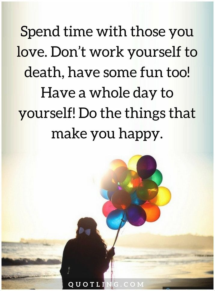 time quotes Spend time with those you love. Don't work yourself to death,