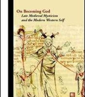 On Becoming God: Late Medieval Mysticism And The Modern Western Self (Perspectives In Continental Philosophy) PDF