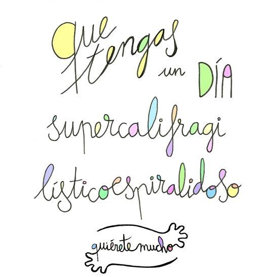 Láminas Positivas de QuiéreteMucho: Que tengas un día supercalifragilísticoespiralidoso  ----} @quieretemucho_