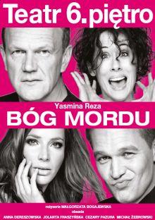 """Bóg Mordu"" Teatr 6. Piętro. Anna Dereszowska, Jolanta Fraszyńska, Cezary Pazura, Michał Żebrowski."