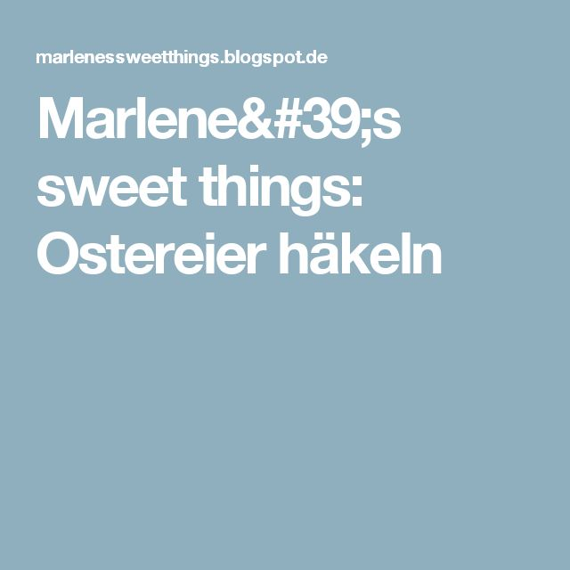 Marlene's sweet things: Ostereier häkeln