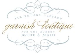 Garnish Boutique: Located in the heart of Ruxton, there is a place where brides, their moms, and their best friends come to be inspired and find an exclusive selection of chic, modern and affordable gowns and dresses perfect for their wedding day look.
