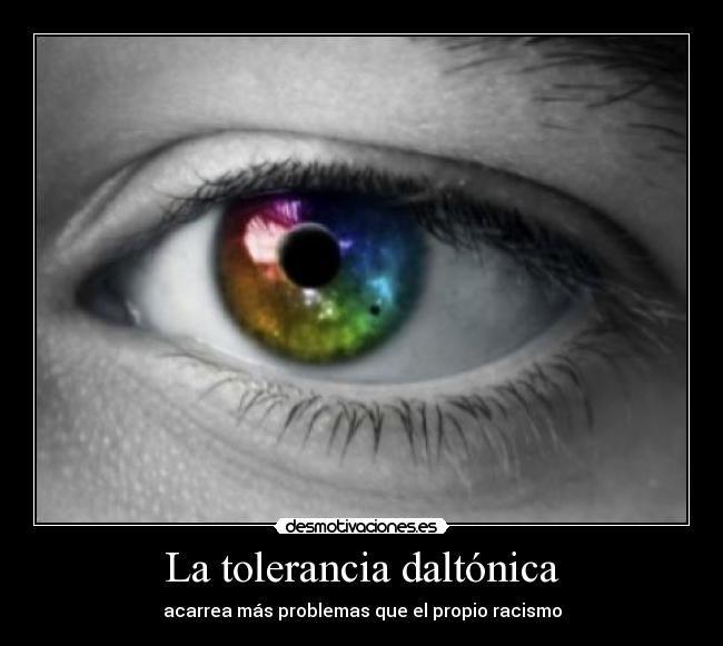 carteles ojo arcoiris tolerancia daltonismo problemas propio racismo crea acarrea pestana eidos desmotivaciones