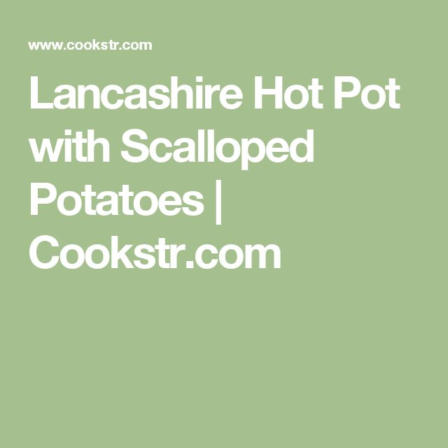 Lancashire Hot Pot with Scalloped Potatoes | Cookstr.com