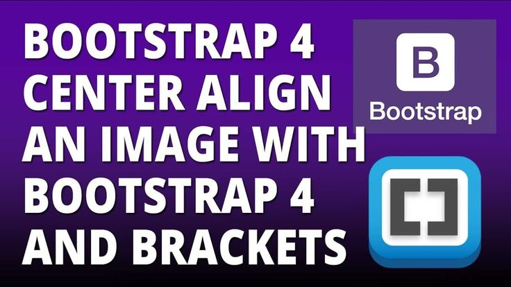 Bootstrap 4 - Center align an Image with Bootstrap 4 and Brackets Text E...