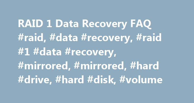 """RAID 1 Data Recovery FAQ #raid, #data #recovery, #raid #1 #data #recovery, #mirrored, #mirrored, #hard #drive, #hard #disk, #volume http://idaho.remmont.com/raid-1-data-recovery-faq-raid-data-recovery-raid-1-data-recovery-mirrored-mirrored-hard-drive-hard-disk-volume/  # Frequently Asked Questions About RAID 1 (Mirrored) Hard Disk Configurations Q: What is the definition of a """"RAID 1"""" volume?A: """"RAID 1"""" refers to a """"Redundant Array of Inexpensive (or Independent) Disks"""" that have been…"""