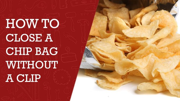 How to Close a Chip Bag Without a Clip |  DIY  Tips