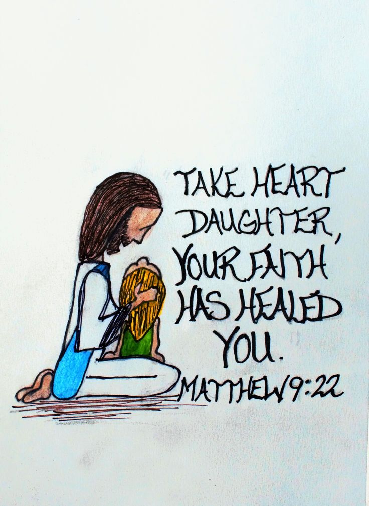 """Take heart daughter,"" he said. ""Your faith has made you well."" Matthew 9:22 (Scripture Doodle of encouragement)"