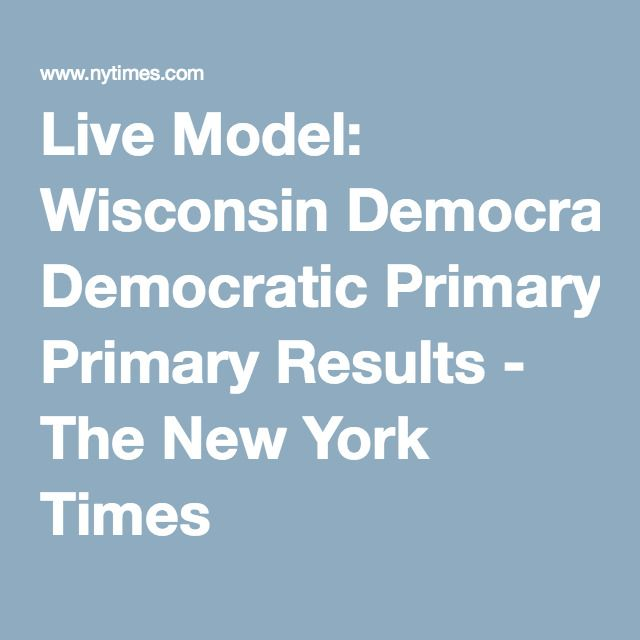 Live Model: Wisconsin Democratic Primary Results - The New York Times