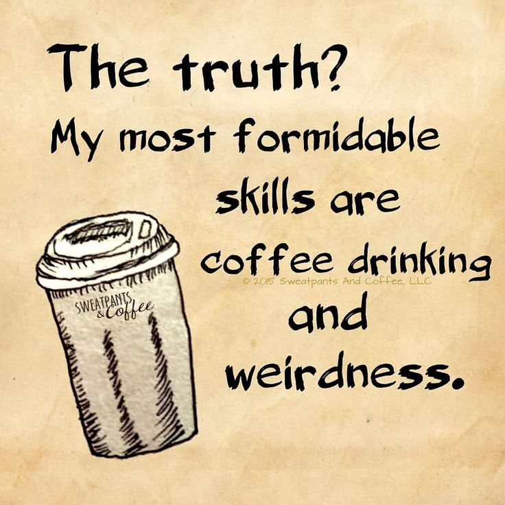 My most formidable #skills are #coffee drinking and #weirdness. #truth #waxmaam