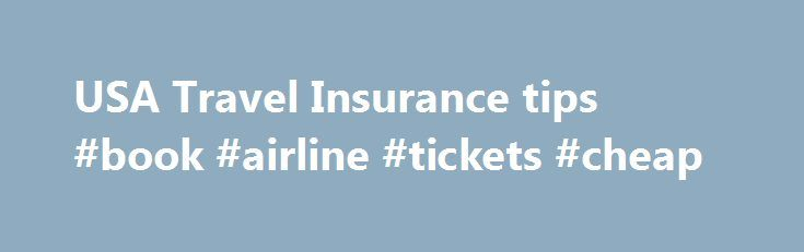17 best ideas about airline tickets on pinterest cheap travel cheap flights and fly cheap On travel insurance to usa