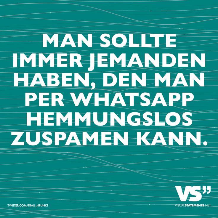 Man sollte immer jemanden haben, den man per Whatsapp hemmungslos zuspamen kann. - VISUAL STATEMENTS®