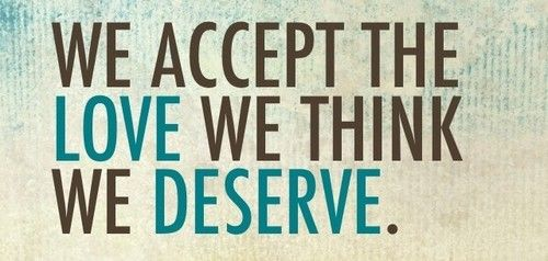 we accept the love we THINK we deserve | Conscious Musings | Pinterest