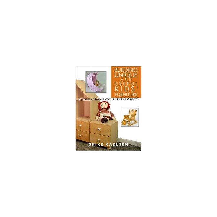 Building Unique and Useful Kids' Furniture – by Spike Carlsen (Paperback)