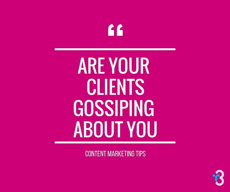 Are your clients gossiping about you?  #contentmarketing #websitedesign #business #advice #quotes   www.t3custom.com
