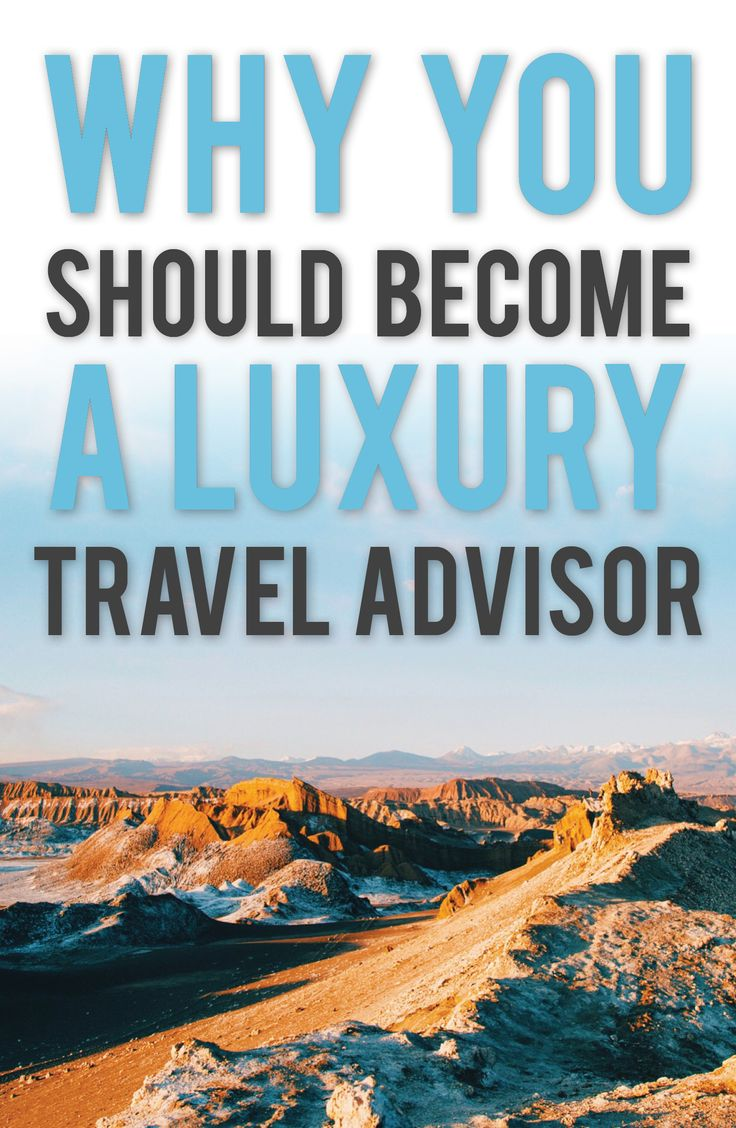 how to become a luxury travel advisor