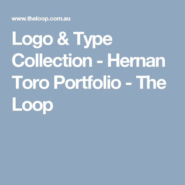 Logo & Type Collection - Hernan Toro Portfolio - The Loop