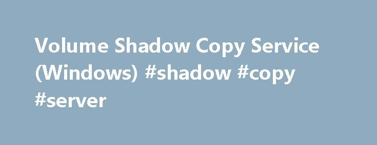 Volume Shadow Copy Service (Windows) #shadow #copy #server http://singapore.nef2.com/volume-shadow-copy-service-windows-shadow-copy-server/  # Volume Shadow Copy Service Purpose The Volume Shadow Copy Service (VSS) is a set of COM interfaces that implements a framework to allow volume backups to be performed while applications on a system continue to write to the volumes. For an introduction to VSS for system administrators, see Volume Shadow Copy Service in the TechNet Library. Run-time…