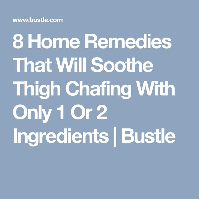 8 Home Remedies That Will Soothe Thigh Chafing With Only 1 Or 2 Ingredients | Bustle