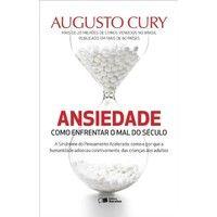 Livros Ansiedade - Como Enfrentar o Mal do Século - a Síndrome do Pensamento Acelerado... - Augusto Cury (8502218484)
