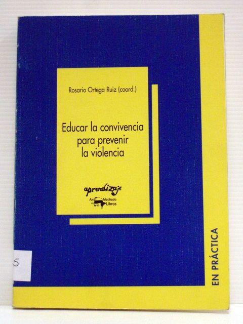 Educar la convivencia para prevenir la violencia, coordinado por Rosario Ortega Ruiz; presentación de Peter K. Smith.  L/Bc 172:37 EDU   http://almena.uva.es/search~S1*spi?/dTolerancia/dtolerancia/-3%2C-1%2C0%2CB/frameset&FF=dtolerancia&17%2C%2C78
