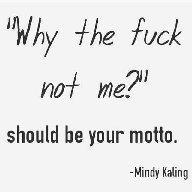 "shout out to my girl Mindy for giving me my new motto.. 'cause why the fuck not? [sidenote: Just realized about 90% of the quotes that speak to me enough to make me repost contain the word ""fuck"". Oops]"
