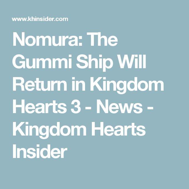 Nomura: The Gummi Ship Will Return in Kingdom Hearts 3 - News -      Kingdom Hearts Insider