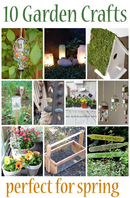 ~ 10 Garden crafts that are perfect for spring...already do #7 ...going to try #8 this year!