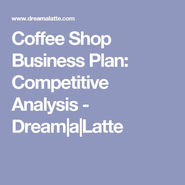 Coffee Shop Business Plan: Competitive Analysis - Dream|a|Latte