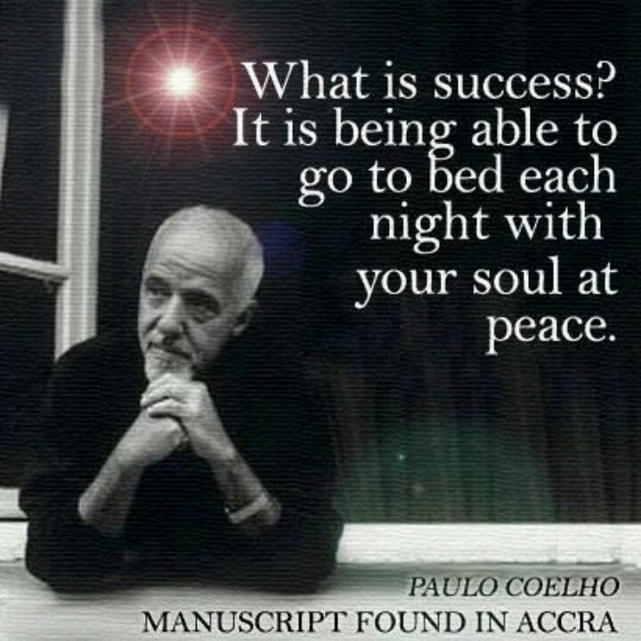 """"""" What is success? It is being able to go to bed each night with your soul at peace."""" - Paulo Coelho www.liberatingdivineconsciousness.com"""