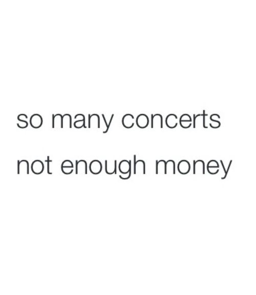 I wish I had all the money in the world to go to all the concerts I want to attend❤