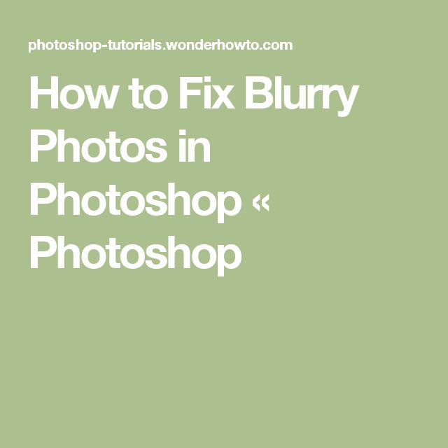 How to Fix Blurry Photos in Photoshop « Photoshop