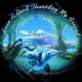Have a good Thursday my friend