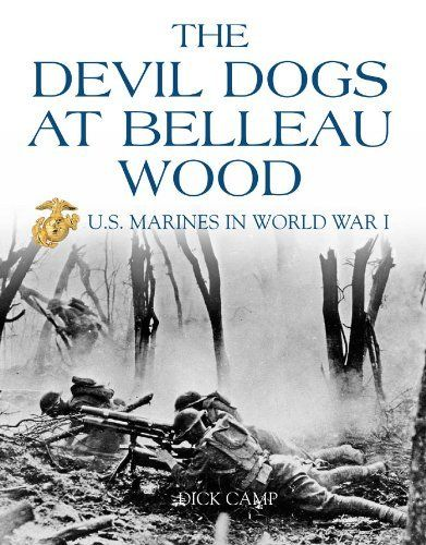 The Devil Dogs at Belleau Wood: U.S. Marines in World War I by Dick Camp. $14.39. 128 pages. Publisher: Zenith Press; 1st edition (April 15, 2008). Author: Dick Camp