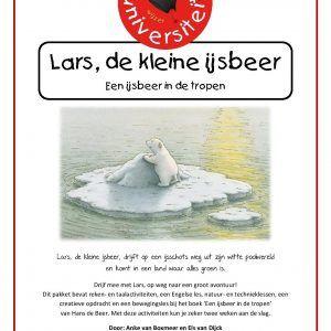 Lars-de-kleine-ijsbeer Lars, de kleine ijsbeer, drijft op een ijsschots weg uit zijn witte poolwereld en komt in een land waar alles groen is.  Drijf mee met Lars, op weg naar een groot avontuur! Dit pakket bevat reken- en taalactiviteiten, een Engelse les, natuur- en technieklessen, een creatieve opdracht en een bewegingsles bij het boek 'Een ijsbeer in de tropen' van Hans de Beer. Met deze activiteiten kun je zeker twee weken aan de slag.