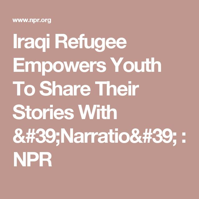 Iraqi Refugee Empowers Youth To Share Their Stories With 'Narratio' : NPR