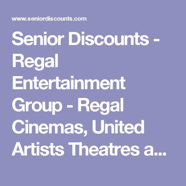 Senior Discounts - Regal Entertainment Group - Regal Cinemas, United Artists Theatres and Edwards Theatres