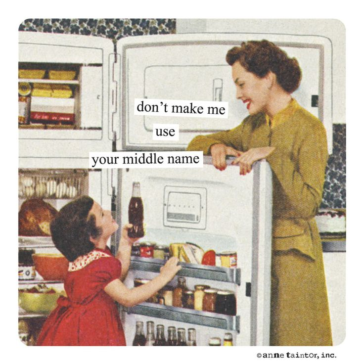 don't make me use your middle name - Anne Taintor