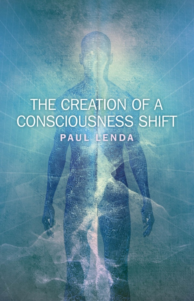 The Creation of a Consciousness Shift by Paul Lenda