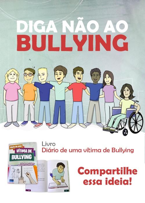 """""""Diga não ao bullying. Compartilhe essa idéia!"""""""