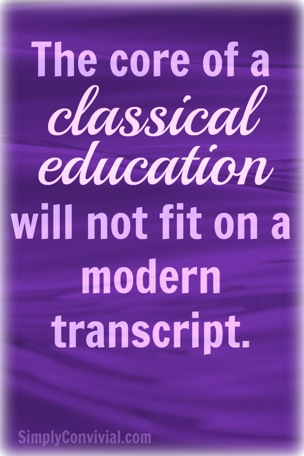 The core of a classical education will not fit on a modern transcript. What does classical education mean? If you want a classical homeschool, Consider This is a must-read book.