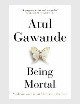 Being Mortal: Medicine And What Matters in The End Hardcover – by Atul Gawande